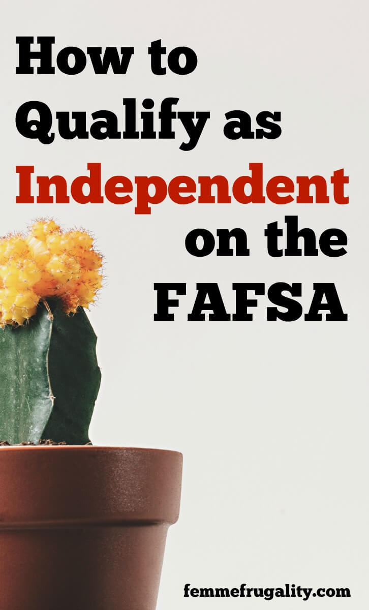 Great tips on how to qualify as independent on the FAFSA--and what to do when you just can't.