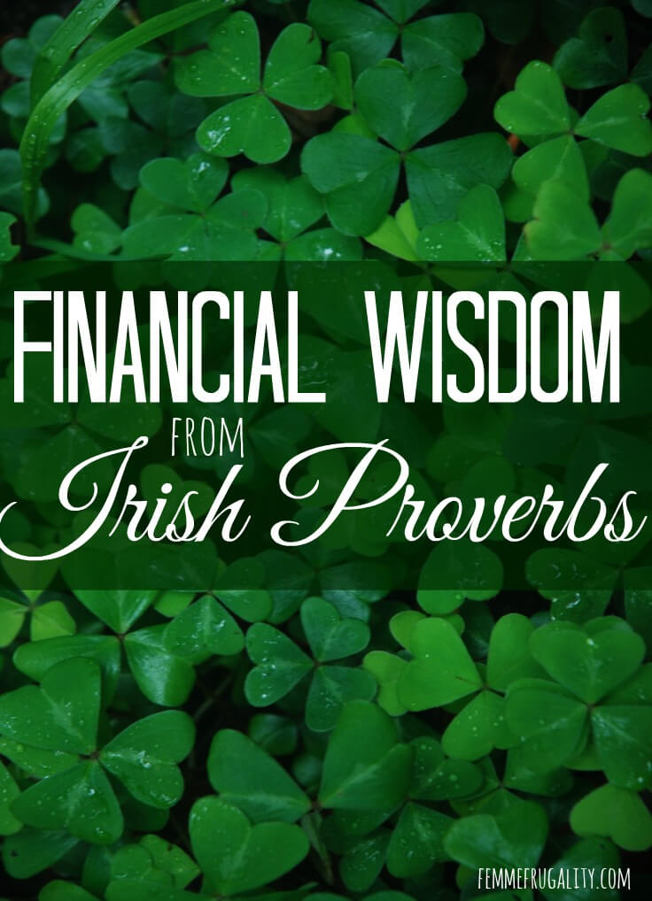 You'd be surprised how much financial wisodm there is in Irish sayings! Use them to get your financial priorities straight this St. Patrick's Day.