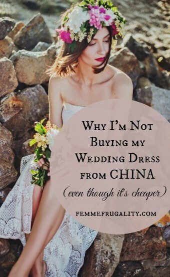 Why I\'m Not Buying My Wedding Dress From China | Femme Frugality