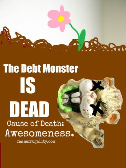 The Debt Monster is dead. Find out how we killed him.