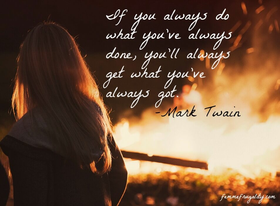 if you always do what you've always done you'll always get what you've always got