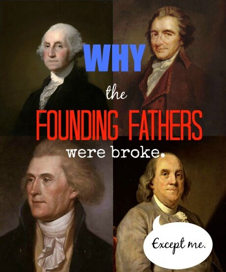 Why the founding fathers were broke, and why in the grand scheme of time and humanity, it doesn't matter.