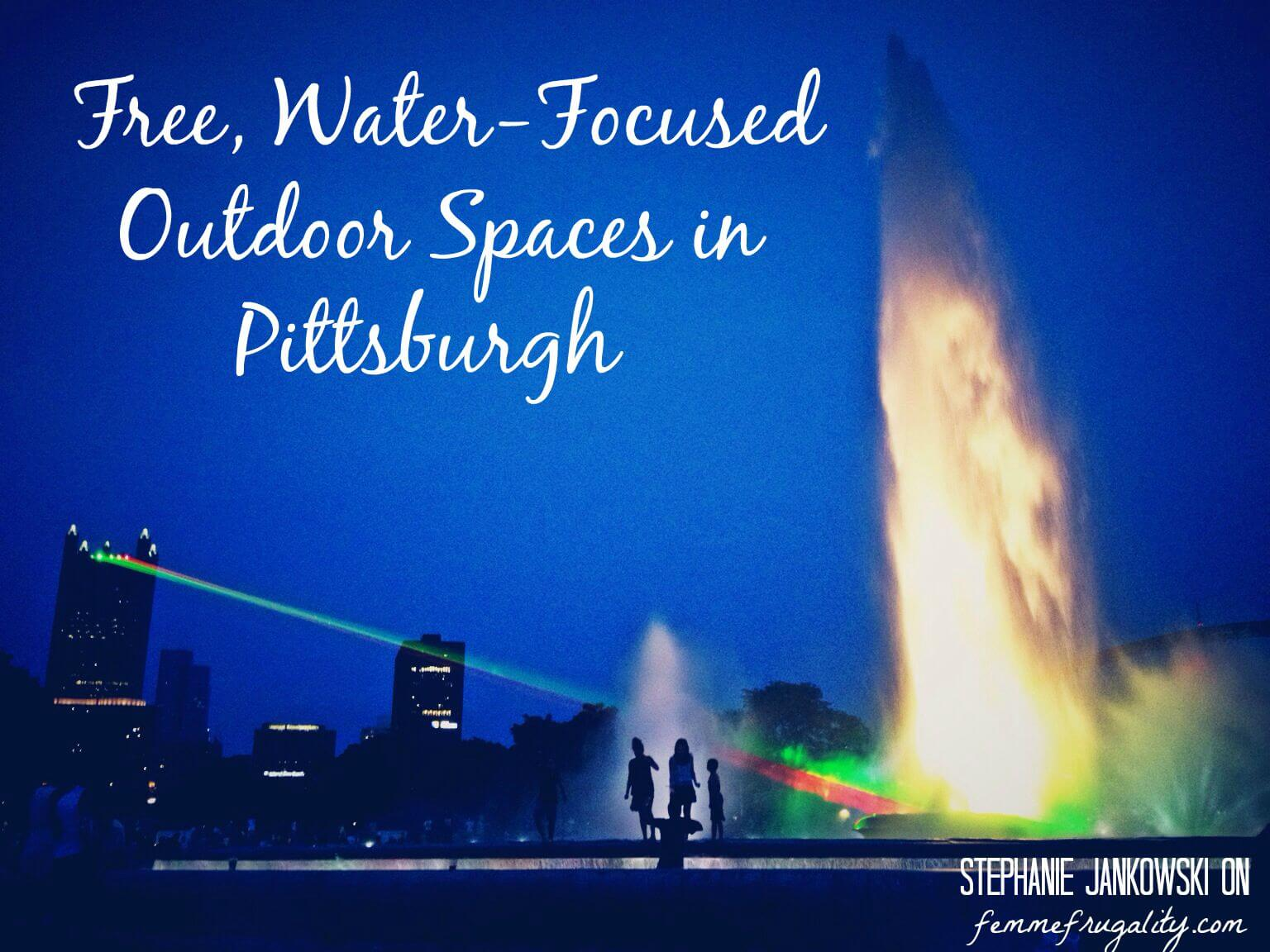 Explore Pittsburgh's fantastic outdoor water spaces---for FREE.