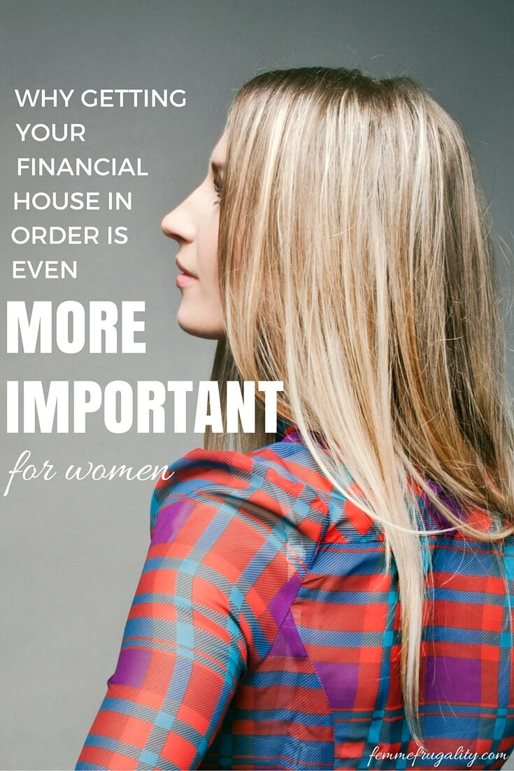 Why Getting Your Financial House in Order is Even More Important for Women