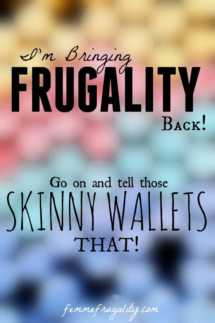 My wallet's been through a little upheaval lately. I plan on fattening it up by bringing frugality back. Come join me!