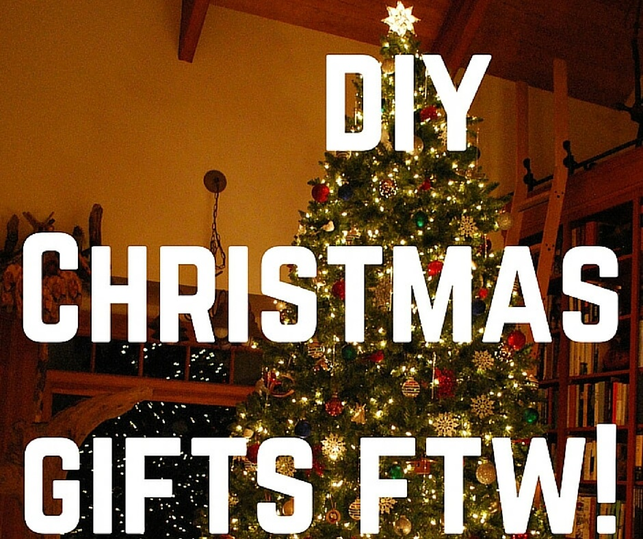 DIY Christmas Gifts FTW