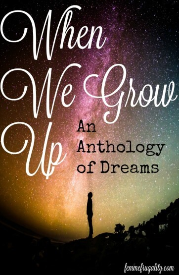 When We Grew Up: Nine amazing women share their childhood dreams, and how they pursued them, or what stopped them.