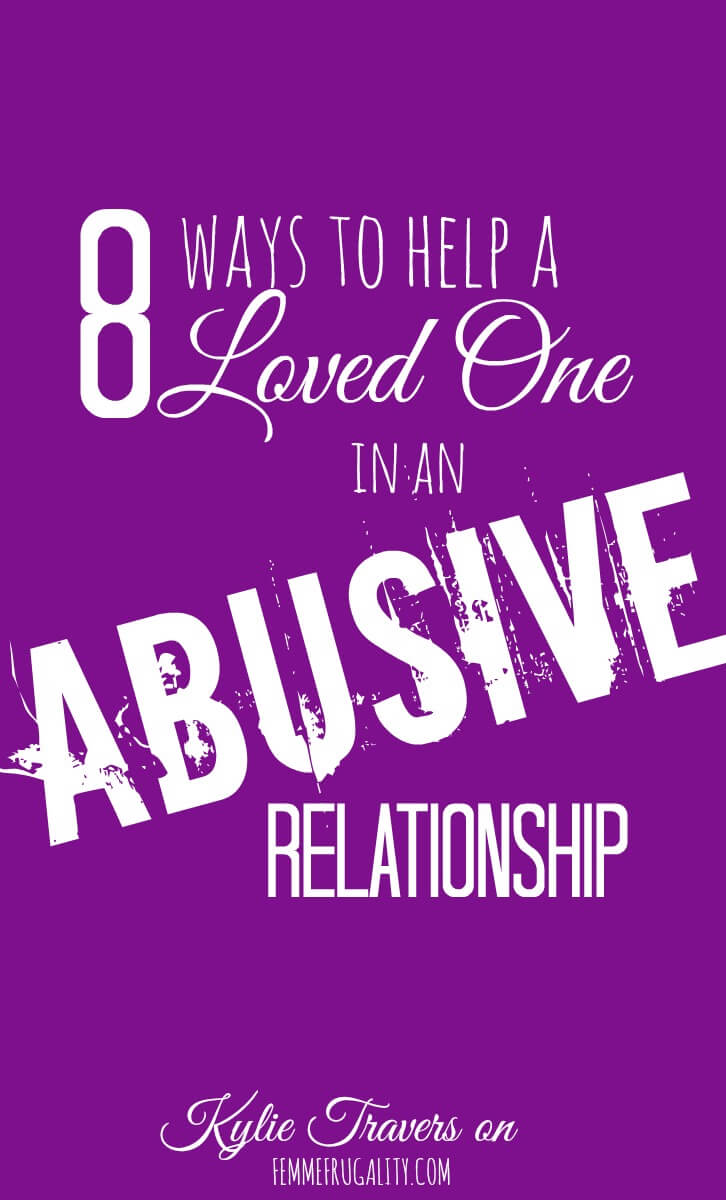 Want to help my loved one through their abusive relationship...thank you to Kylie for these pointers.