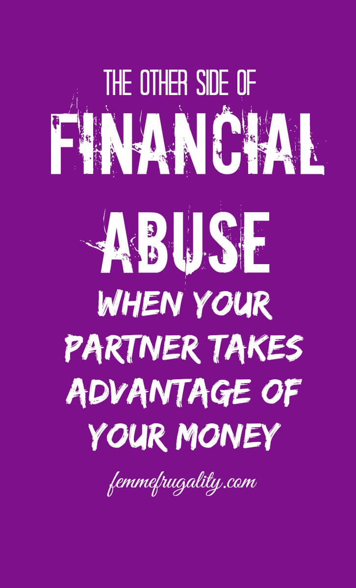 I didn't realize that financial abuse is also when your partner tries to drain you dry...