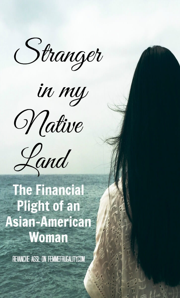 I never would have thought of the ways that prejudice can make Asian-American women feel like strangers in their native country--especially financially.