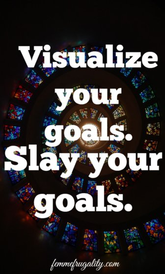 Visualize your goals--loving idea #2!