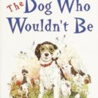 My Canada read--The Dog Who Wouldn't Be by Farley Mowat. Two paws up!