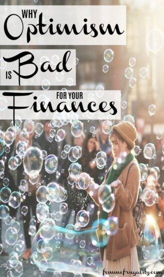 Who would've thought optimism could be bad for your personal finances? I see the point, though. And appreciate these tips on how to infuse your money with some pragmatism, too.