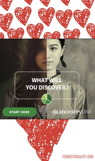 "Modern woman split-screened with a photograph of her ancestory featured on a field of red hearts. ""What will you discover?"" ""Start here"" ""ancestrydna"" ""femmefrugality.com"""
