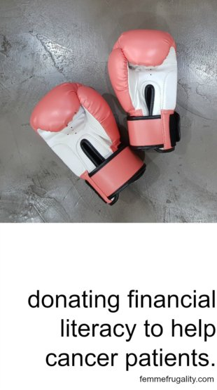 "pink boxing gloves. black text on white field reading ""donating financial literacy to help cancer patients. femmefrugality.com"""