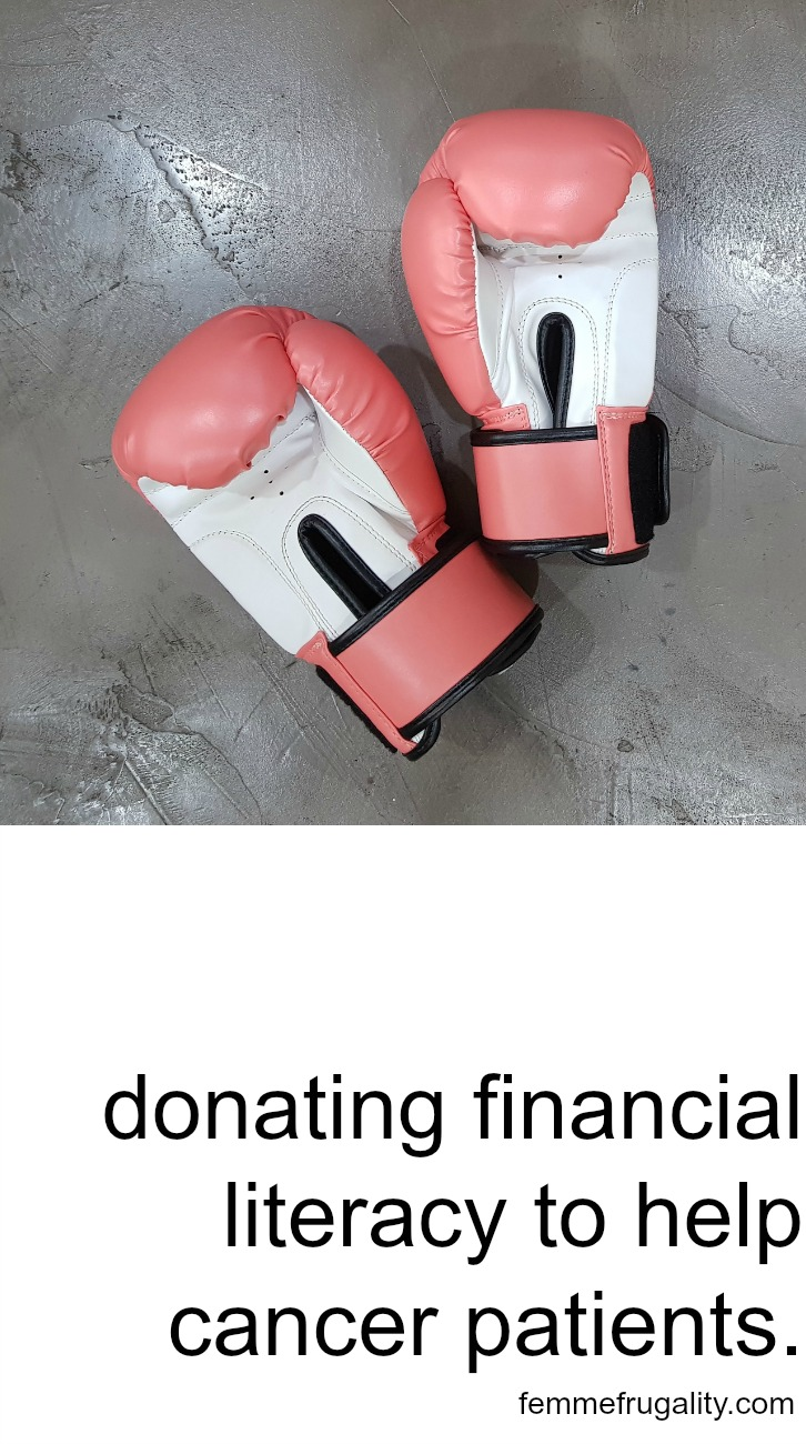 """pink boxing gloves. black text on white field reading """"donating financial literacy to help cancer patients. femmefrugality.com"""""""