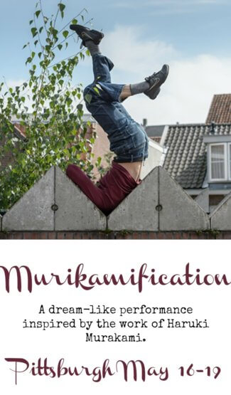 "Man in maroon shirt, blue jeans and sneakers positioned upside down between the edges of a fence, balancing on his shoulder. Beneath it reads, ""Murikamification A dream-like performance inspired by the work of Haruki Murakami. Pittsburgh May 16-19."
