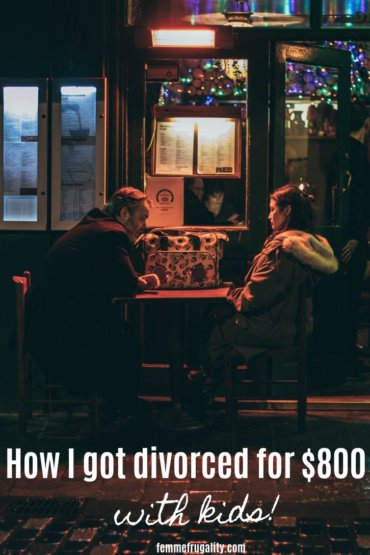 "Man and woman sitting at a table at an outdoor restaurant, unhappily having an intense discussion. White text reads ""How I got divorced for $800 with kids! femmefrugality.com"""