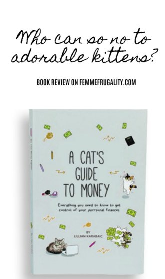 "Text reads"" Who can say no to adorable kittens? Book review on Femmefrugality.com"" Below that is a picture of a seafoam green book with illustrations of cats and money all over the front. The title is ""A Cat's Guide to Money"" author Lillian Karabaic"