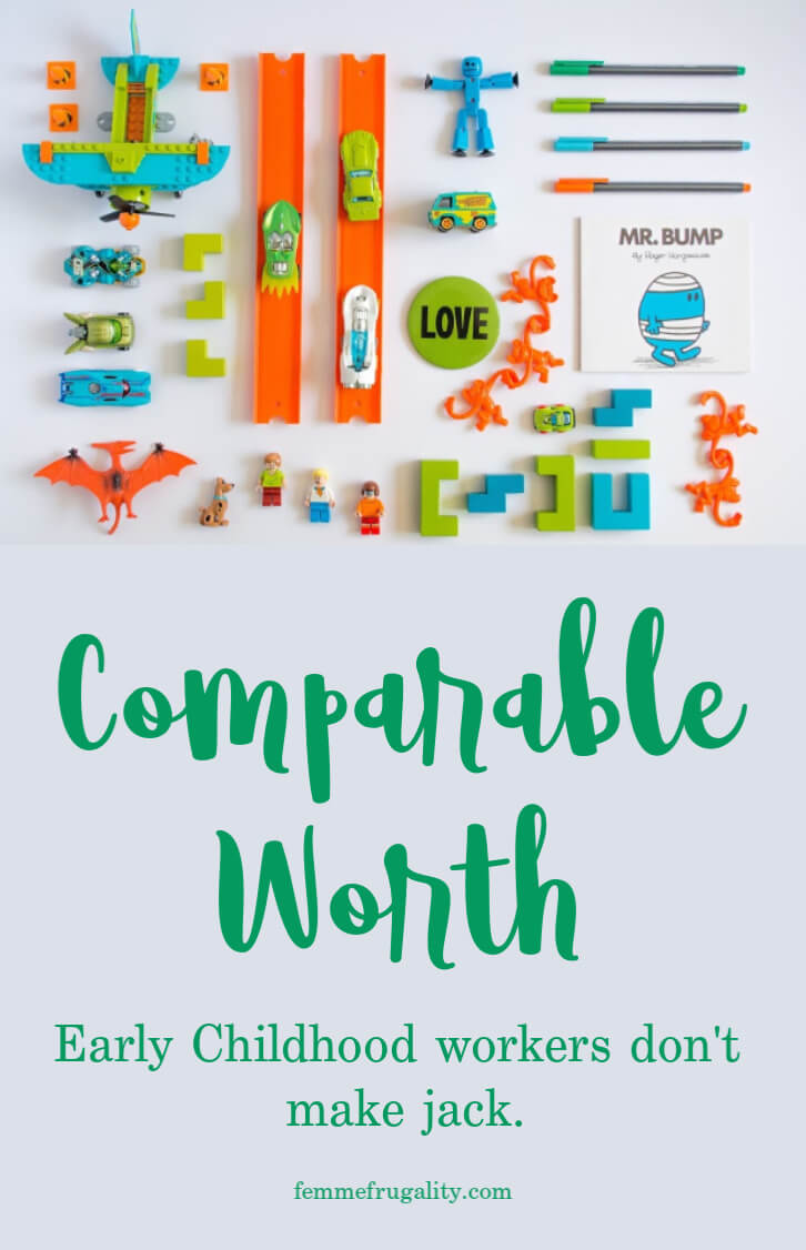 """a bunch of toys lined up with a color scheme of green, orange blue and white. Text reads """"Comparable Worth. Early Childhood workers don't make jack. femmefrugality.com"""