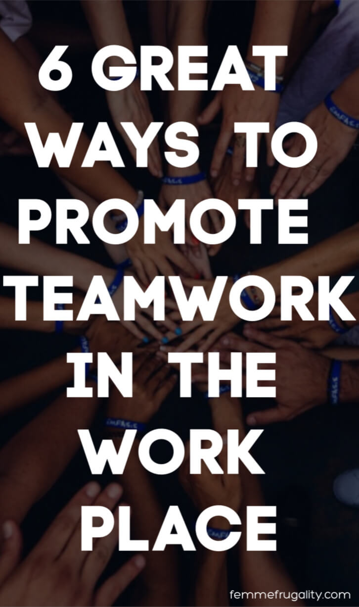 "Many hands of varying skin tones putting their hand in the middle of a circle. Overlaid text reads ""6 GREAT WAYS TO PROMOTE TEAMWORK IN THE WORKPLACE femmefrugality.com"
