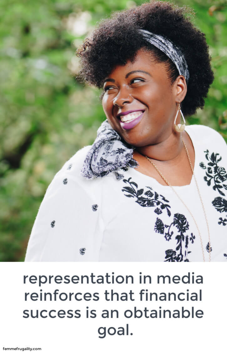 "Black woman wearing a white shirt with black trim smiling. Background is blurry trees. Beneat the image it reads ""representation in media reinforces that financial sucess is an obtainable goal. femmefrugality.com"""