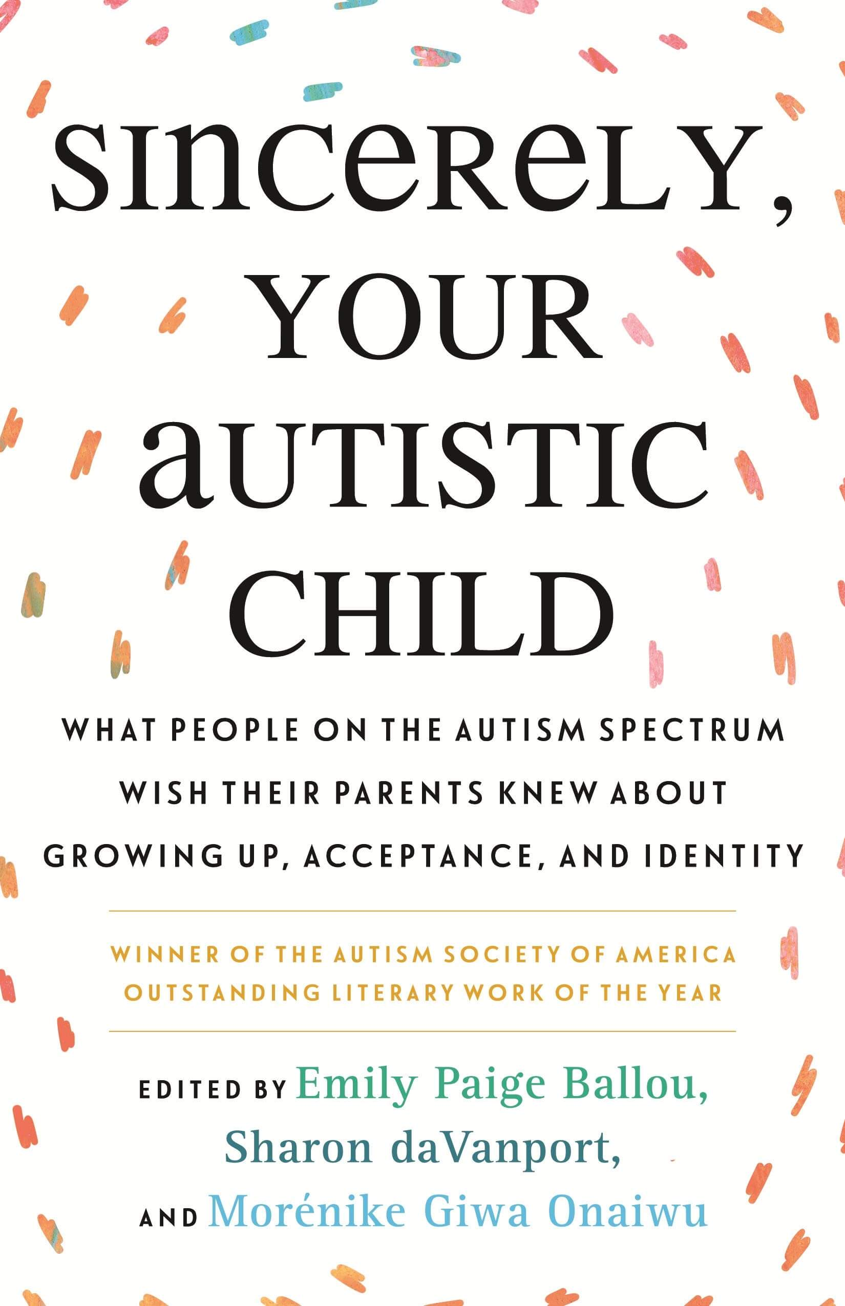 """Cover of """"sincerely, your autistic child: what people on the spectrum wish their parents knew about growing up, acceptance, and identity"""